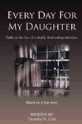Every Day for My Daughter: Faith in the Face of a Deadly Flesh-eating Infection. (Hardcover)