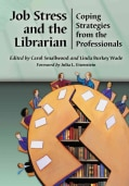 Job Stress and the Librarian: Coping Strategies from the Professionals (Paperback)