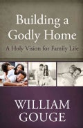 Building a Godly Home: A Holy Vision for Family Life (Hardcover)