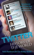 The Twitter History of the World: Everything You Need to Know About Everything in 140 Characters or Less (Paperback)