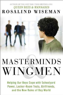Masterminds & Wingmen: Helping Your Son Cope With Schoolyard Power, Locker-room Tests, Girlfriends, and the New R... (Hardcover)