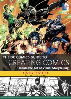 The DC Comics Guide to Creating Comics: Inside the Art of Visual Storytelling (Paperback)