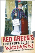Red Green's Beginner's Guide to Women: For Men Who Don't Read Instructions (Hardcover)