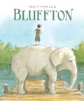 Bluffton: My Summer With Buster (Hardcover)