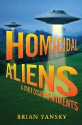 Homicidal Aliens and Other Disappointments (Hardcover)