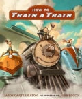How to Train a Train (Hardcover)