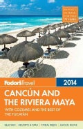 Fodor's 2014 Cancun and the Riviera Maya: With Cozumel and the Best of the Yucatan (Paperback)