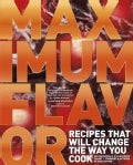 Maximum Flavor: Recipes That Will Change the Way You Cook (Hardcover)