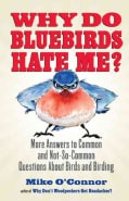 Why Do Bluebirds Hate Me?: More Answers to Common and Not-so-common Questions About Birds and Birding (Paperback)
