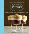Puddin': Luscious and Unforgettable Puddings, Parfaits, Pudding Cakes, Pies, and Pops (Hardcover)