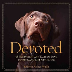 Devoted: 38 Extraordinary Tales of Love, Loyalty, and Life With Dogs (Hardcover)