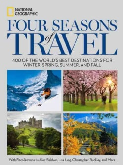 Four Seasons of Travel: 400 of the World's Best Destinations in Winter, Spring, Summer, and Fall (Hardcover)