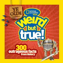 Ye Olde Weird but True!: 300 Outrageous Facts from History (Paperback)