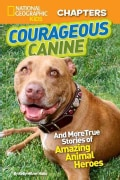 Courageous Canine! And More True Stories of Amazing Animal Heroes (Hardcover)