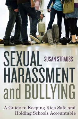 Sexual Harassment and Bullying: A Guide to Keeping Kids Safe and Holding Schools Accountable (Paperback)
