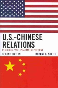 U.S.-Chinese Relations: Perilous Past, Pragmatic Present (Paperback)