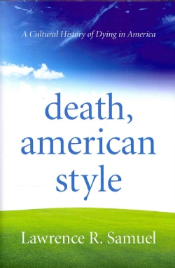 Death, American Style: A Cultural History of Dying in America (Hardcover)