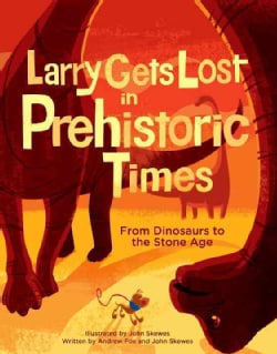Larry Gets Lost in Prehistoric Times: From Dinosaurs to the Stone Age (Hardcover)