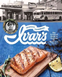 Ivar's Seafood Cookbook: The O-fish-al Guide to Cooking the Northwest Catch (Hardcover)