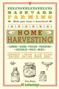 "Home Harvesting: Canning, Curing, Pickling, Preserving, Vegetables, Fruits, Meats ""Expert Advice Made Easy"" (Paperback)"