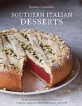 Southern Italian Desserts: Rediscovering the Sweet Traditions of Calabria, Campania, Basilicata, Puglia, and Sicily (Hardcover)