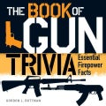 The Book of Gun Trivia: Essential Firepower Facts (Hardcover)