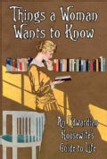 Things a Woman Wants to Know: An edwardian housewife's Guide to Life (Hardcover)