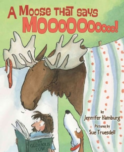 A Moose That Says Mooooooooo (Hardcover)