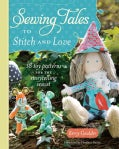 Sewing Tales to Stitch and Love: 18 Toy Patterns for the Storytelling Sewist (Paperback)