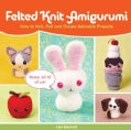 Felted Knit Amigurumi: How to Knit, Felt and Create Adorable Projects (Paperback)