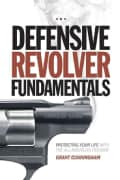 Defensive Revolver Fundamentals: Protecting Your Life With the All-American Firearm (Paperback)