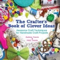 The Crafter's Book of Clever Ideas: Awesome Craft Techniques for Handmade Craft Projects (Paperback)