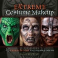 Extreme Costume Makeup: 25 Creepy & Cool Step-by-Step Demos (Paperback)
