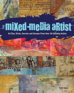 The Mixed Media Artist: Art Tips, Tricks, Secrets and Dreams from over 40 Amazing Artists (Paperback)
