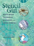 Stencil Girl: Mixed-Media Techniques for Making and Using Stencils (Paperback)