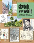 Sketch Your World: Essential Techniques for Drawing on Location (Paperback)