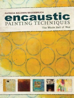 Encaustic Painting Techniques: The Whole Ball of Wax (Paperback)