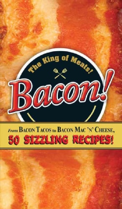 Bacon!: From Bacon Tacos to Bacon Mac 'N' Cheese, 50 Sizzling Recipes! (Board book)