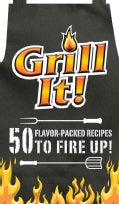 Grill It!: 50 Flavor-Packed Recipes to Fire Up! (Hardcover)