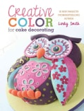 Creative Color for Cake Decorating: 20 New Projects from Bestselling Author Lindy Smith (Paperback)