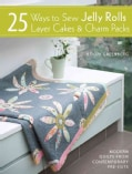 25 Ways to Sew Jelly Rolls, Layer Cakes & Charm Packs (Paperback)