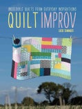 Quilt Improv: Incredible Quilts from Everyday Inspirations (Paperback)