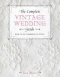 The Complete Vintage Wedding Guide: How to Get Married in Style (Paperback)