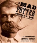 The Mad Potter: George E. Ohr, Eccentric Genius (Hardcover)