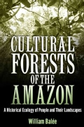 Cultural Forests of the Amazon: A Historical Ecology of People and Their Landscapes (Hardcover)