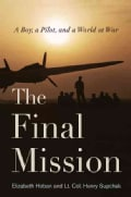 The Final Mission: A Boy, a Pilot, and a World at War (Paperback)