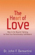 The Heart of Love: How to Go Beyond Fantasy to Find True Relationship Fulfillment (Paperback)