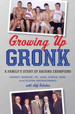 Growing Up Gronk: A Family's Story of Raising Champions (Hardcover)