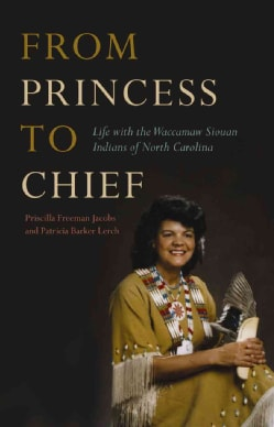 From Princess to Chief: Life With the Waccamaw Siouan Indians of North Carolina (Hardcover)