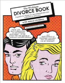 The Michigan Divorce Book: A guide to doing an uncontested divorce wihout and attorney with minor children (Paperback)